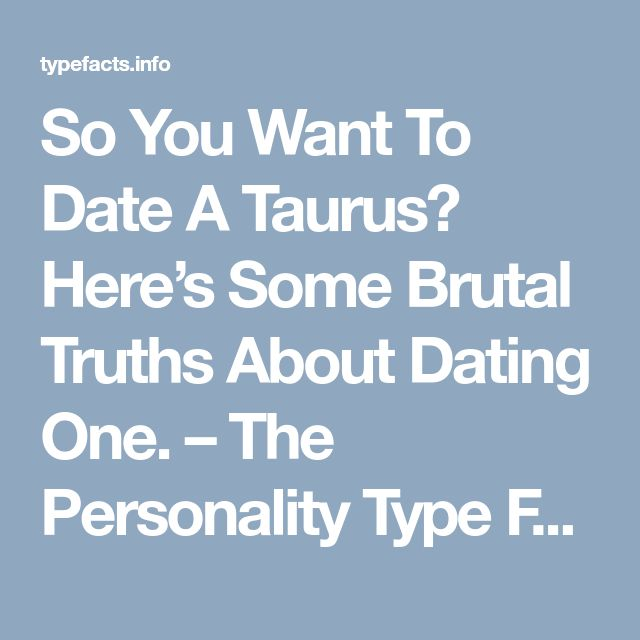 So You Want To Date A Taurus? Here's Some Brutal Truths About Dating One. – The Personality Type Facts #Aries #Cancer #Libra #Taurus #Leo #Scorpio #Aquarius #Gemini #Virgo #Sagittarius #Pisces #zodiac_sign #zodiac #astrology #facts #horoscope #zodiac_sign_facts #zodiac