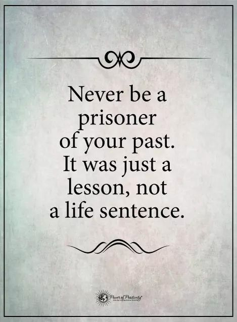 Never Be A Prisoner Of Your Past It Was Just A Lesson Not A Life Sentence