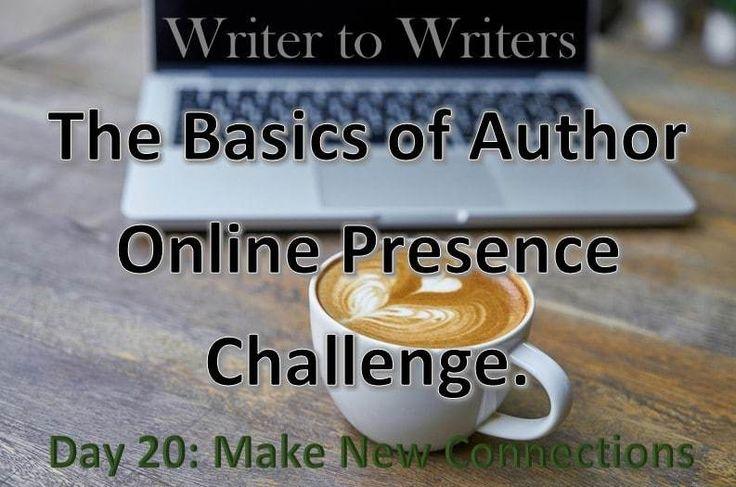 Basics of Author Online Presence Challenge Day 20: Make New Connections #authorbrand #authorplatform #socialmediatips