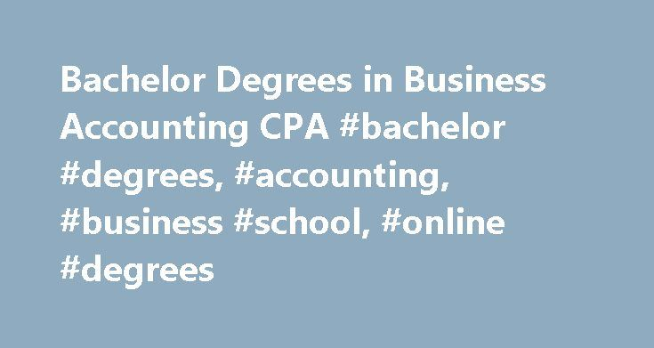 Bachelor Degrees in Business Accounting CPA #bachelor #degrees, #accounting, #business #school, #online #degrees http://usa.remmont.com/bachelor-degrees-in-business-accounting-cpa-bachelor-degrees-accounting-business-school-online-degrees/  # Bachelor Degrees in Business Accounting Numbers dictate our world, and the numbers accounting professionals work with are not simple. Online bachelor's degrees in accounting, taught by expert instructors, are widely available. Your accounting courses…