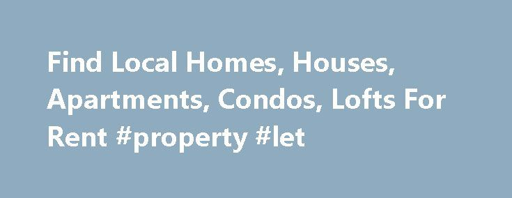 Find Local Homes, Houses, Apartments, Condos, Lofts For Rent #property #let http://renta.remmont.com/find-local-homes-houses-apartments-condos-lofts-for-rent-property-let/  #free rental listings # Renter Resource Guide Featuring Available Rental Homes and Apartments Rental.Us.Com helps landlords and property managers to fill their rental vacancies quickly. We feature available home rentals, apartment rentals, townhome rentals, and condo rentals. We believe location is very important when…
