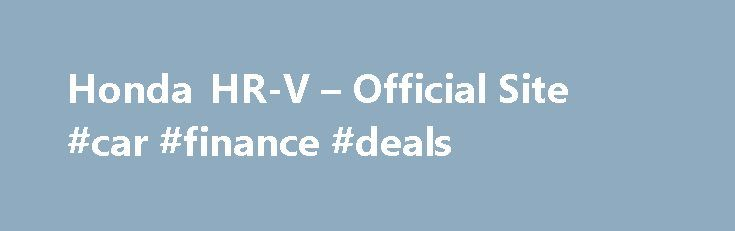 Honda HR-V – Official Site #car #finance #deals http://finances.remmont.com/honda-hr-v-official-site-car-finance-deals/  #honda finance corp # [1] MSRP excluding tax, license, registration, $835.00 destination charge and options. Dealer prices may vary. [2] MSRP excluding tax, license, registration, $900.00 destination charge and options. Dealer prices may vary. [3] Subject to limited availability through September 2014 to residents of CA, OR, MA, RI, CT, NY, NJ, and MD on […]