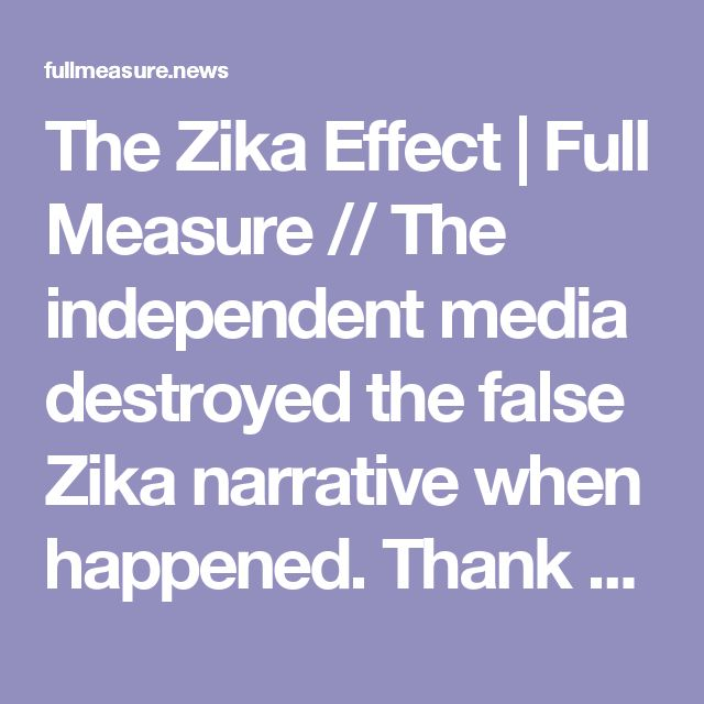 The Zika Effect | Full Measure // The independent media destroyed the false Zika narrative when happened. Thank you Sharyl Attkisson for continuing to investigate