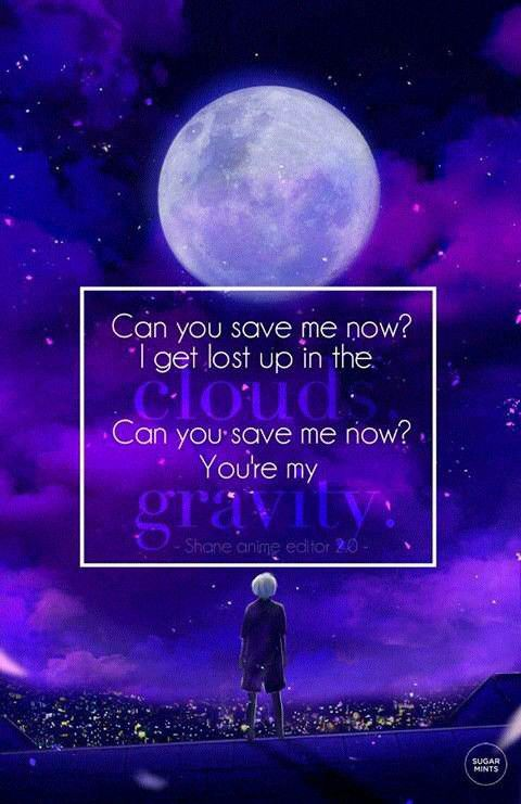 Can you save me now? I get lost up in the clouds. Can you save me now? You're my gravity