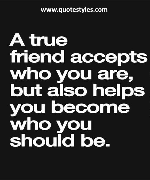 A true friend accepts who you are -Friendship Quotes