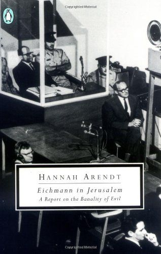 Eichmann in Jerusalem: A Report on the Banality of Evil by Hannah Arendt. This report on the trial of German Nazi leader Adolf Eichmann first appeared as a series of articles in The New Yorker in 1963. This edition contains further factual material that came to light after the trial, as well as Arendt's postscript commenting on the controversy that arose over her book.: Worth Reading, General Books, Arendt S, Jerusalem, Books Worth, Arendt Concludes, Adolf Eichmann, Evil