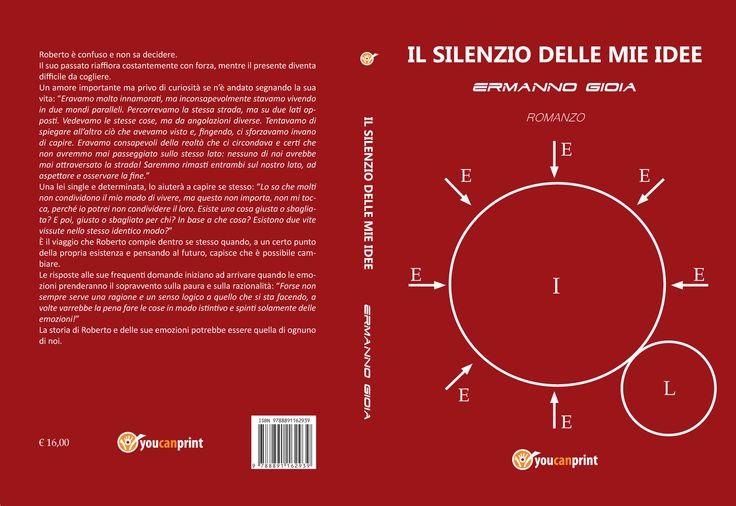 """""""Il silenzio delle mie idee"""" di Ermanno Gioia è un libro che accompagna il lettore, attraverso lo sguardo del protagonista, in un lungo viaggio all'interno delle proprie emozioni.  Disponibile anche in ebook"""