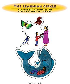 The Learning Circle: Classroom Activities on First Nations in Canada - Ages4to7
