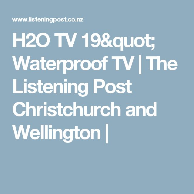 H2O TV 19 Waterproof TV | The Listening Post Christchurch and Wellington |