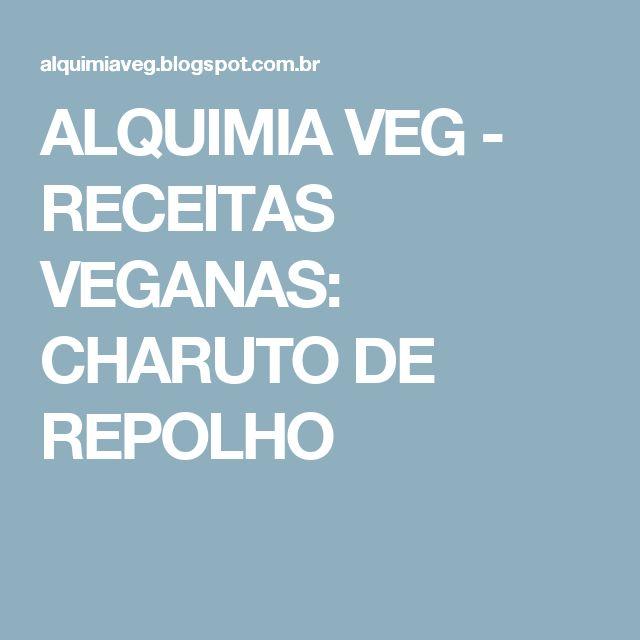 ALQUIMIA VEG - RECEITAS VEGANAS: CHARUTO DE REPOLHO