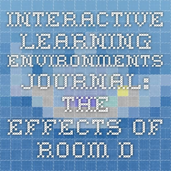 Interactive Learning Environments journal:  The effects of room design on computersupported collaborative learning in a multi-touch classroom Emma M. Mercier, Steven E. Higgins & Andrew Joyce-Gibbons http://www.tandfonline.com/doi/pdf/10.1080/10494820.2014.881392