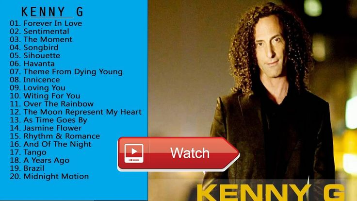 Kenny G playlist Hits All Songs Best Of Kenny G Live 17  Kenny G playlist Hits All Songs Best Of Kenny G Live 17