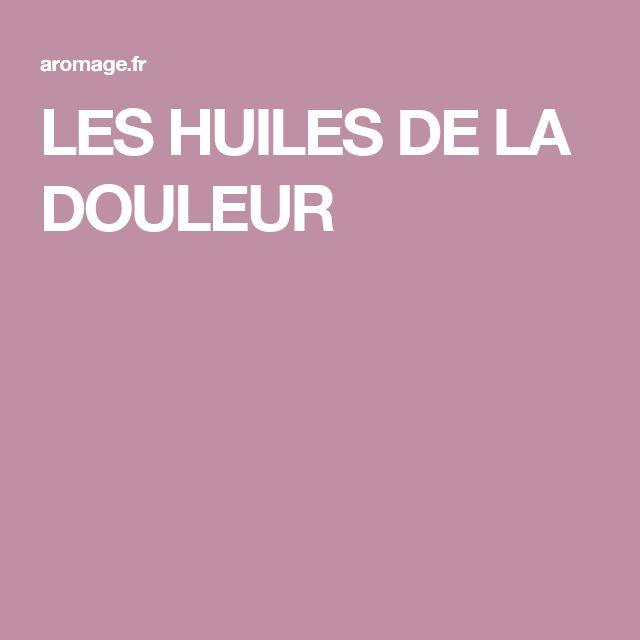 LES HUILES DE LA DOULEUR