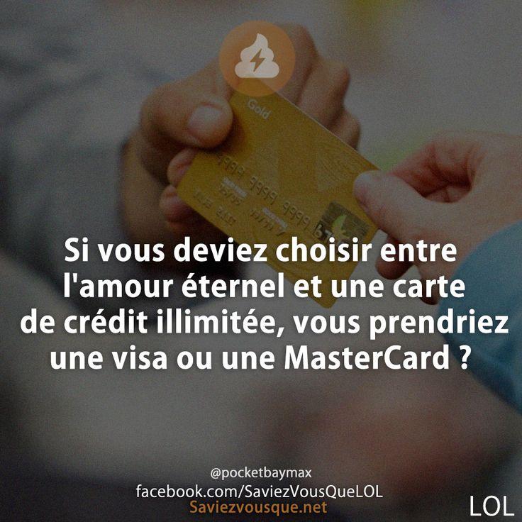 Si vous deviez choisir entre l'amour éternel et une carte de crédit illimitée, vous prendriez une visa ou une MasterCard ?