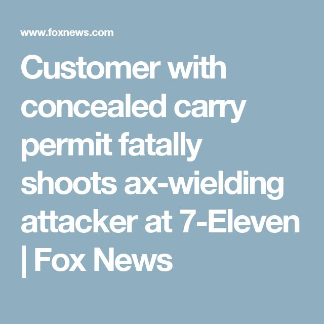 Customer with concealed carry permit fatally shoots ax-wielding attacker at 7-Eleven | Fox News
