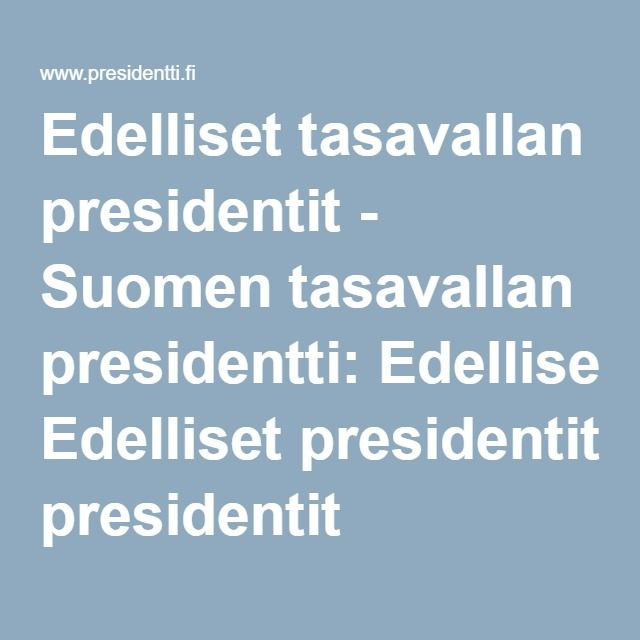 Edelliset tasavallan presidentit - Suomen tasavallan presidentti: Edelliset presidentit