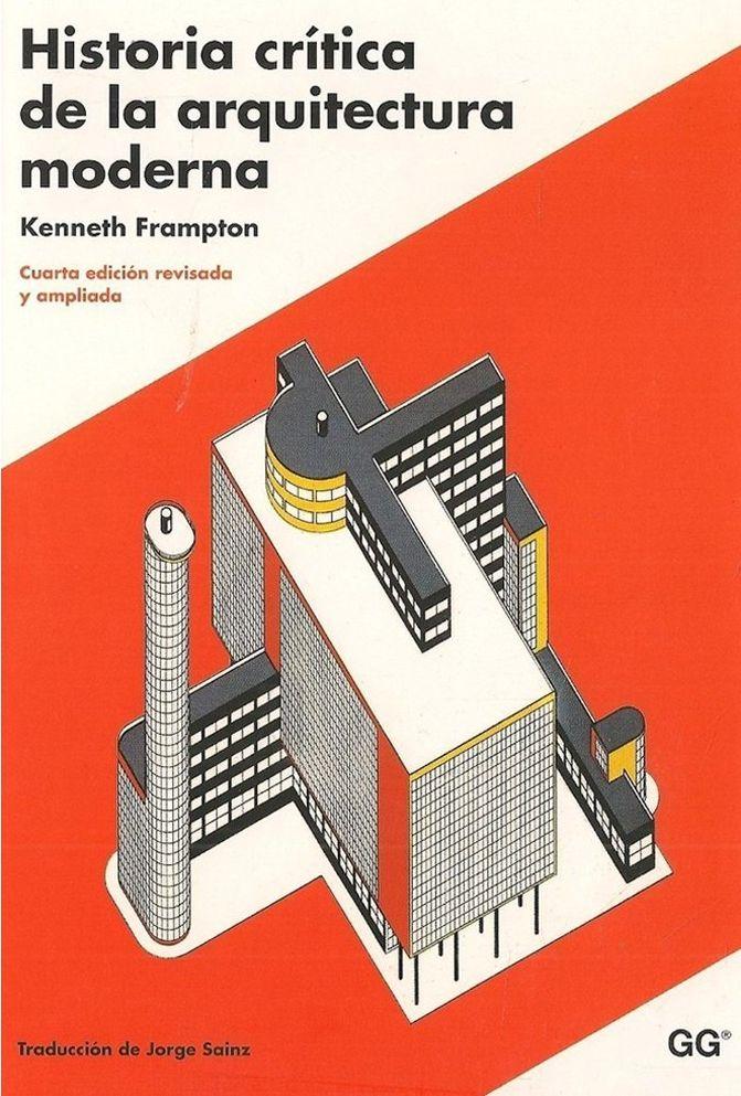 Historia crítica de la arquitectura moderna / Kenneth Frampton