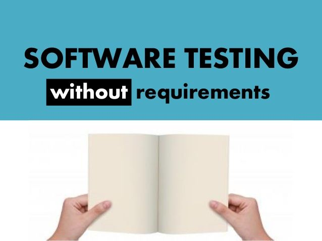 Software Testing without Requirements: Survival Guide