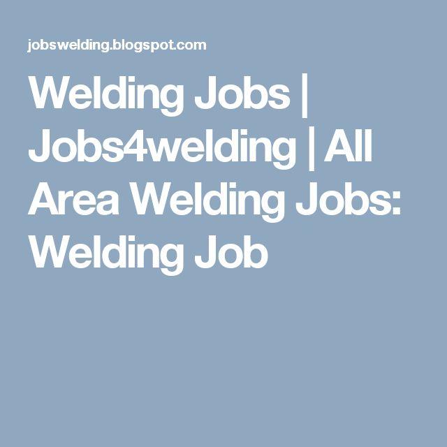 Welding Jobs | Jobs4welding | All Area Welding Jobs: Welding Job