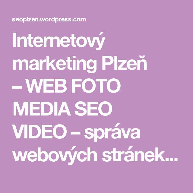 Internetový marketing Plzeň –WEB FOTO MEDIA SEO VIDEO– správa webových stránek. SEO služby v Plzni.