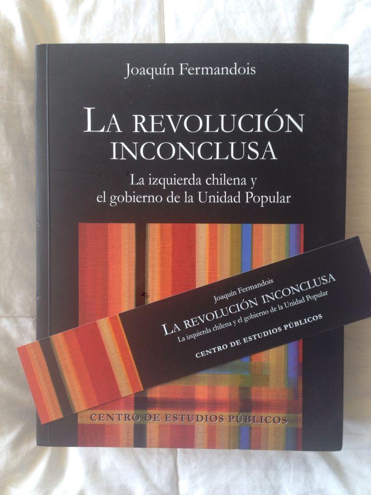La Revolución Inconclusa. La izquierda chilena y el gobierno de la Unidad Popular. Fermandois, Joaquín.