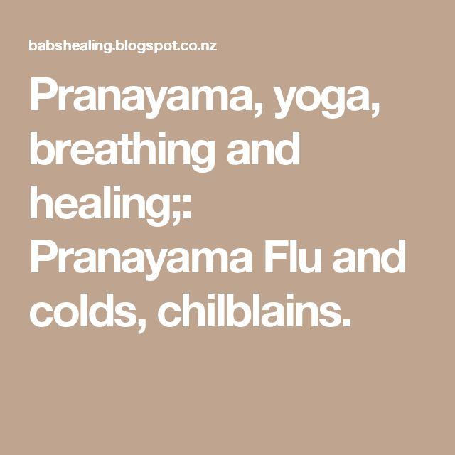 Pranayama, yoga, breathing and healing;: Pranayama Flu and colds, chilblains.