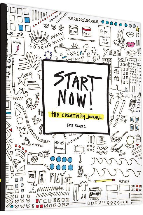 Start Now!: The Creativity Journal by Kate Neckel | 18 Journals That Will Get Your Creative Juices Flowing