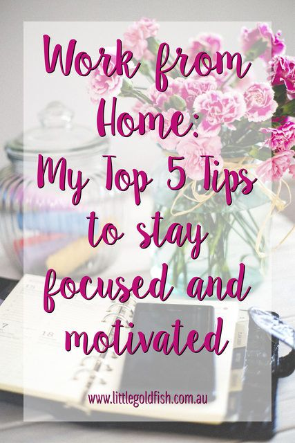 Work from Home: 5 tips to stay focused and motivated