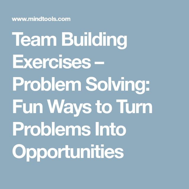 Team Building Exercises – Problem Solving: Fun Ways to Turn Problems Into Opportunities