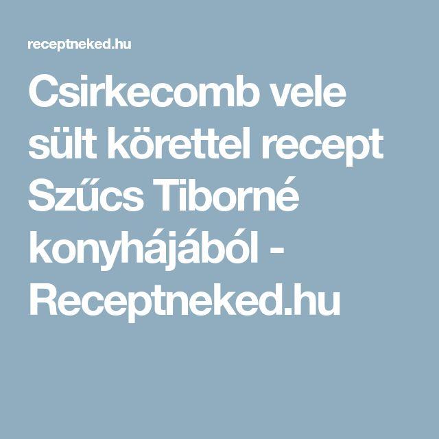 Csirkecomb vele sült körettel recept Szűcs Tiborné konyhájából - Receptneked.hu