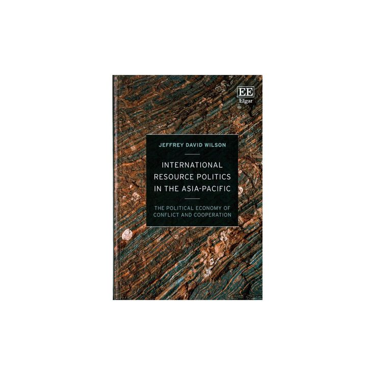 International Resource Politics in the Asia-Pacific : The Political Economy of Conflict and Cooperation