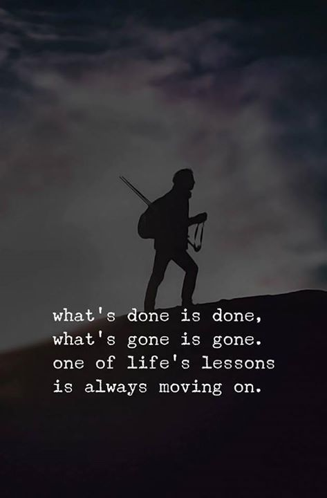 what s done is done what s gone is gone keep moving verbage