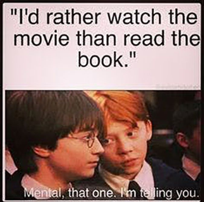 The Harry Potter Movies Have Their Benefits But Most Book Fans Would Rather Be Reading Book Humor Harry Potter Memes Hilarious Harry Potter Puns
