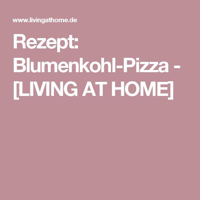Rezept: Blumenkohl-Pizza - [LIVING AT HOME]