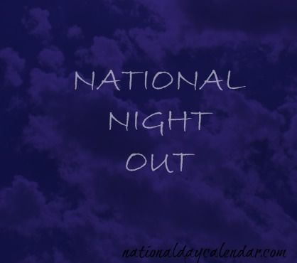 AUGUST 5, 2014 - NATIONAL NIGHT OUT - NATIONAL UNDERWEAR DAY - NATIONAL OYSTER DAY