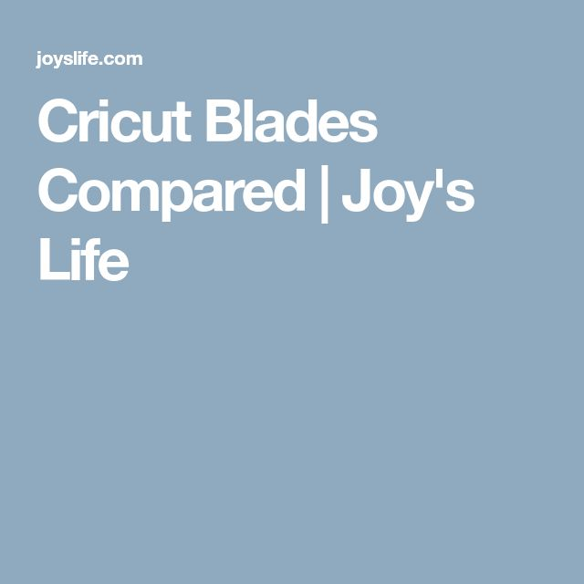 Cricut Blades Compared | Joy's Life