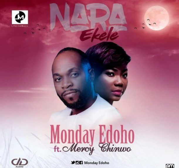 Monday Edoho ft  Mercy Chinwo – Nara Ekele Mp3 download