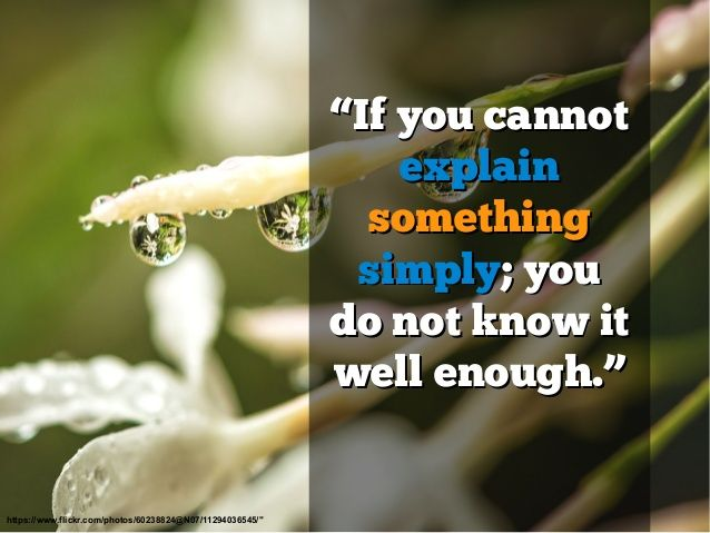 If you cannot explain something simply; you do not know it well enough. Albert Einstein #quote #quotes http://www.slideshare.net/stevescottsite/21-albert-einstein-quotes-on-life-success-and-wisdom