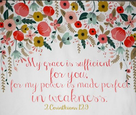 'My grace is sufficient for you, for my power is made perfect in weakness.' - 2…