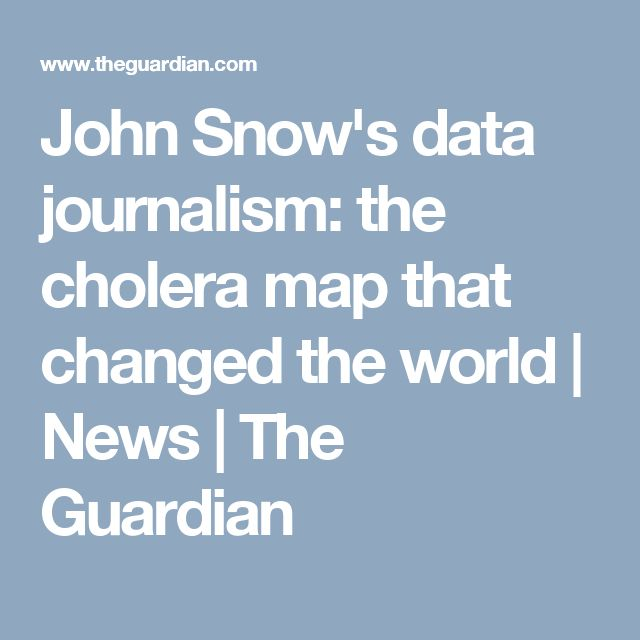 John Snow's data journalism: the cholera map that changed the world | News | The Guardian