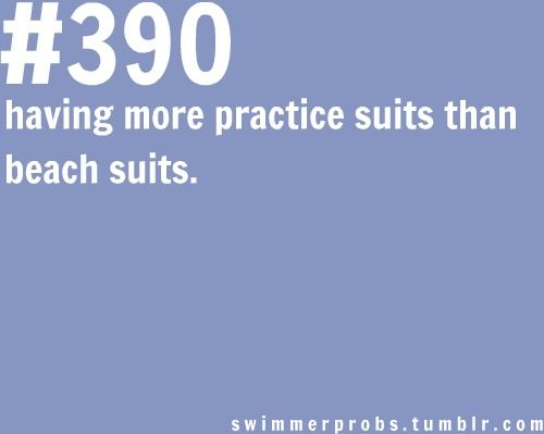 swimmerprobs. And the practice suits are the ones that give me the good tans, but then it just looks awful if I wear a bikini,  so I usually just wear the practice suit.