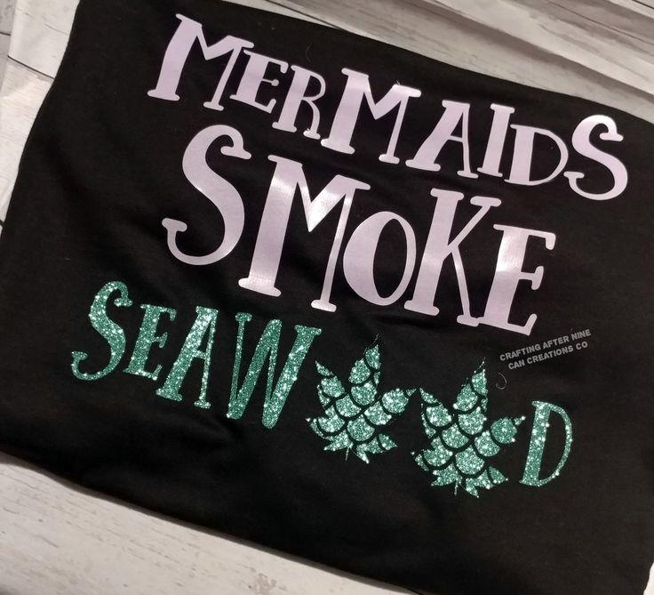 Real Mermaids smoke seaweed, mermaids smoke, girls who smoke, moms who smoke weed, trending, mermaid shirt, seashell shirt, unicorn shirt, popular tshirt, crafting after nine   https://www.etsy.com/listing/506984223/unisex-t-shirt-real-mermaids-smoke?ref=shop_home_active_1