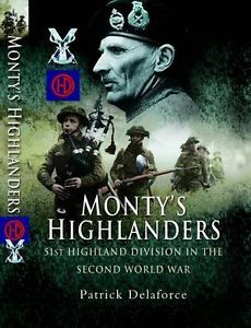Monty's Highlanders: 51st Highland Division in the Second World War-Patrick Dela