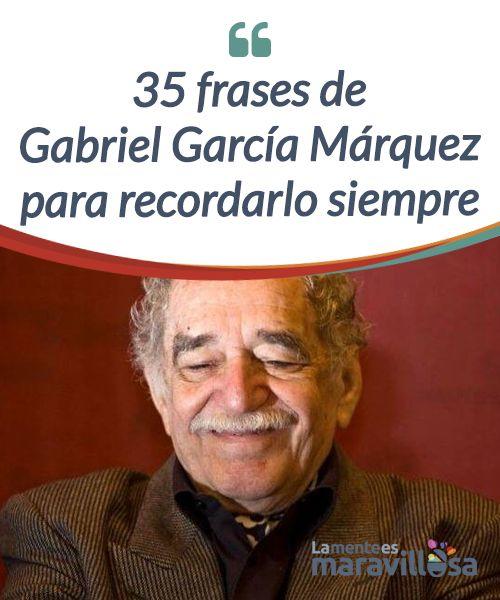 35 frases de Gabriel García Márquez para recordarlo siempre  Gabriel García Márquez fue un hombre sagaz y #comprometido con el mundo. Un #escritor lleno de magia cuyas obras y personajes están colmados de #emociones que sacuden nuestra conciencia. Hoy os traemos una selección de sus mejores frases como homenaje a su grandeza.  #Emociones