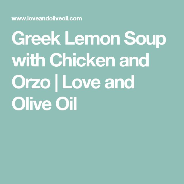Greek Lemon Soup with Chicken and Orzo | Love and Olive Oil
