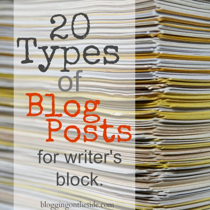 GET OVER WRITER'S BLOCK!!!!   Awesome ideas for ...  20 Types of Blog Posts