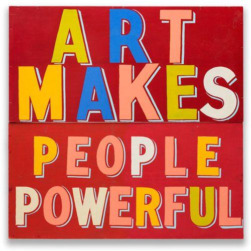 Bob and Roberta Smith. Art Makes People Powerful, 2015. Courtesy Bob and Roberta Smith.