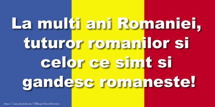 La multi ani Romaniei, tuturor romanilor si celor ce simt si gandesc romaneste!