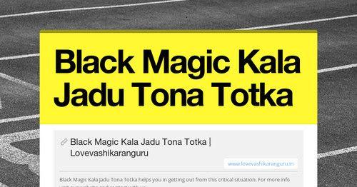 Black Magic Kala Jadu Tona Totka || http://www.lovevashikaranguru.in/black-magic-kala-jadu-tona-totka.html