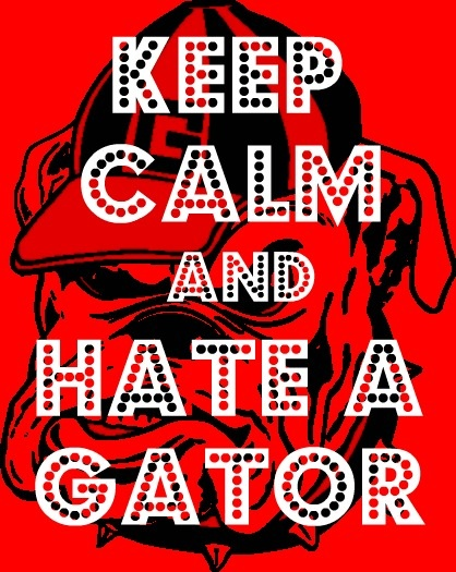 Keep Calm And Hate A Gator- couldn't resist reposting!